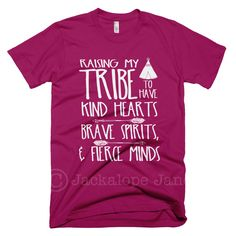 Our favorite!! Raising My Tribe to Have Kind Hearts, Brave Spirits, & Fierce Minds! This shirt is raspberry and the design is printed in white.  We use only the best shirts!  This is a uni-sex slim fit style of shirt (women may prefer to size down).  This American Apparel t-shirt is the smoothe...
