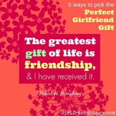 """""""The greatest gift of life is friendship ..."""" quote + 5 ways to pick the perfect girlfriend gift! from Girlfriendology http://girlfriendology.com/girlfriend-gifts-5-ways-to-pick-the-perfect-gift-for-your-bff/"""