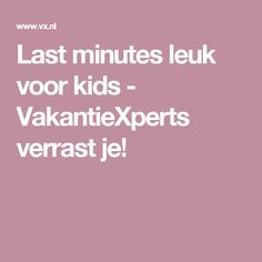 Last minutes leuk voor kids - VakantieXperts verrast je!