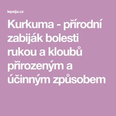 Kurkuma - přírodní zabiják bolesti rukou a kloubů přirozeným a účinným způsobem Turmeric