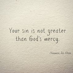 Your sin is not greater than Allah's mercy  http://IslamQuote.com