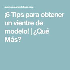 ¡6 Tips para obtener un vientre de modelo! | ¿Qué Más?