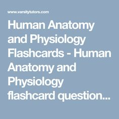 Human Anatomy and Physiology Flashcards - Human Anatomy and Physiology flashcard questions with full solutions