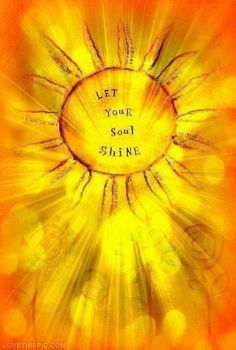 Let Your Soul Shine quote sun life shine soul inspiration preaching soul.                                                                                                                                                      More