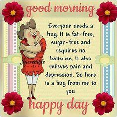 Good Morning Hug, Happy Day Quotes, Good Morning Tuesday, Morning Wishes Quotes, Good Morning Friends Quotes, Hug Quotes, Good Morning Beautiful Quotes, Good Morning Prayer, Good Day Quotes