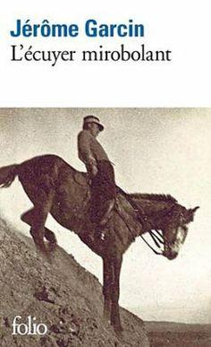 Pour les amoureux des chevaux, lisez tous les livres de Jérome Garcin