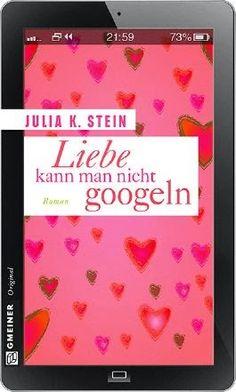 A Bookshelf Full Of Sunshine: (Buchvorstellung) Liebe kann man nicht googeln von Julia K. Stein