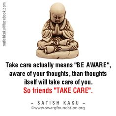 Take Care. Know what your mind is upto. Stay Aware and Stay Blessed.