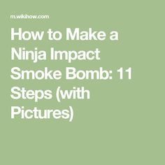 How to Make a Ninja Impact Smoke Bomb: 11 Steps (with Pictures)