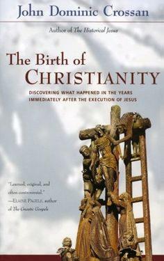 The Birth of Christianity : Discovering What Happened in the Years Immediately After the Execution of Jesus by John Dominic. Reveals how Christianity emerged in the period following Jesus'; death; shines new light on the theological and cultural contexts from which the Christian church arose.