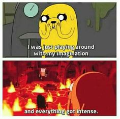 I was just playing around with my imagination...Adventure Time - Jake Quotes