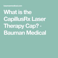 What is the CapillusRx Laser Therapy Cap? · Bauman Medical