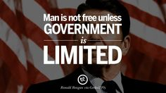 Man is not free unless government is limited. 35 Ronald Reagan Quotes on Welfare, Liberalism, Government and Politics