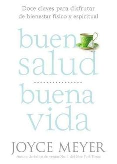 Buena Salud, Buena Vida / Good Health, Good Life (SPANISH): Doce Claves Para Disfrutar De Bienestar Fsico Y Espiritual / Enjoy Twelve Keys to Spiritual and Physical Fitness #nutricionysalud