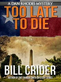 Book 1 with Sheriff Dan Rhodes: Too Late to Die by Bill Crider