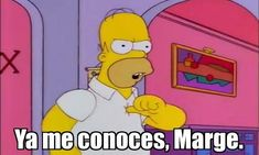 Ya me conoces marge, homero, simpsons Memes Estúpidos, Best Memes, Funny Me, Hilarious, Meme Stickers, Derp, The Simpsons, Reaction Pictures, Funny Moments