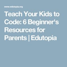 Teach Your Kids to Code: 6 Beginner's Resources for Parents | Edutopia