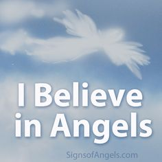 .I do believe in angels. The angel of the Lord announces most important things in history. The Bible says we are to extend our hospitality to everyone because we may be entertaining angels and be unaware of it.