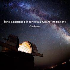 Sono la passione e la curiosità a guidare l'innovazione. (Dan Brown) #ciTIamo #citazioni #aforismi #quote