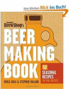 Brooklyn Brew Shop's Beer Making Book: 52 Seasonal Recipes for Small Batches: Amazon.de: Erica Shea, Stephen Valand, Jennifer Fiedler: Engli...