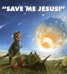 Religion, Humor, Dinosaur, Jesus. Save me Jesus!