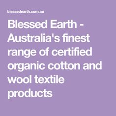 Blessed Earth - Australia's finest range of certified organic cotton and wool textile products