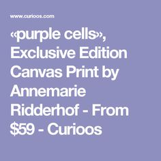 «purple cells», Exclusive Edition Canvas Print by Annemarie Ridderhof - From $59 - Curioos