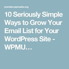 10 Seriously Simple Ways to Grow Your Email List for Your WordPress Site - WPMU…