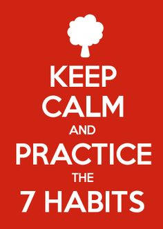 KEEP CALM AND PRACTICE THE 7 HABITS