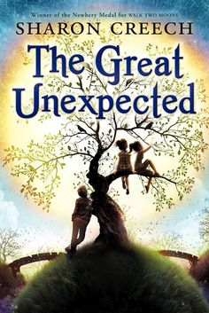 THE GREAT UNEXPECTED by Sharon Creech. Creech takes a traditional tale and turns it inside out and into the great unexpected...