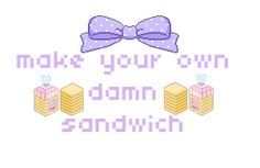 Make your own damn sandwich. Kawaii Quotes, Cute Quotes, Im Losing My Mind, Lose My Mind, Pastel Goth Quotes, Pastel Grunge, Nasty People, Tsundere, Pink Aesthetic