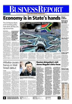 Today's Business Report newspaper front page (September 21, 2014) deals with the view that the outlook for the local economy is in the government's hands, Alibaba's listing on Wall Street causes a frenzy and Zimbabwe is wooing investors from Brazil, Russia, India, China and South Africa.  To read these stories click here: http://www.iol.co.za/business
