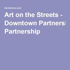Art on the Streets - Downtown Partnership