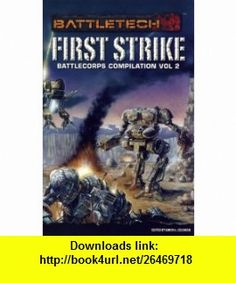 BattleCorps Anthology V2 First Strike (Battletech (Unnumbered)) (9781934857816) Loren L. Coleman , ISBN-10: 1934857815  , ISBN-13: 978-1934857816 ,  , tutorials , pdf , ebook , torrent , downloads , rapidshare , filesonic , hotfile , megaupload , fileserve