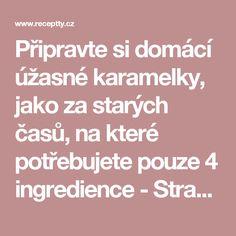 Připravte si domácí úžasné karamelky, jako za starých časů, na které potřebujete pouze 4 ingredience - Strana 2 z 2 - Receptty.cz