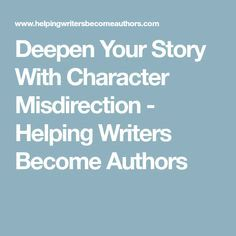 Deepen Your Story With Character Misdirection - Helping Writers Become Authors