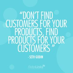 'Don't find customers for your products, find products for your customers' - Seth Godin #onlinemarketing #marketing #quote