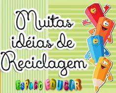 ESPAÇO EDUCAR: Especial Reciclagem!