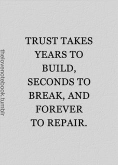 Trust takes years to build, seconds to break, and forever to repair. #Infidelity