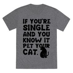 If You're Single & You Know It Pet Your Cat Tee