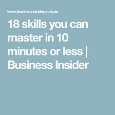 18 skills you can master in 10 minutes or less | Business Insider