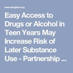 Easy Access to Drugs or Alcohol in Teen Years May Increase Risk of Later Substance Use - Partnership for Drug-Free Kids