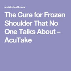 The Cure for Frozen Shoulder That No One Talks About – AcuTake