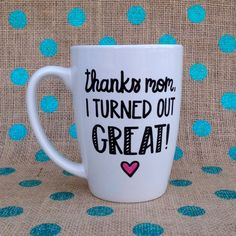Mother's Day Coffee Mug  Thanks Mom I Turned Out by Hinzpirations