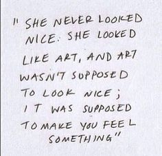 She never looked nice.  She looked like art, and art wasn't supposed to look nice; it was supposed to make you feel something.