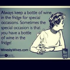 Funny: Always keep a bottle of wine in the fridge for special occasions . Sometimes the special occasion is that you have a bottle of wine in the fridge. Wein Parties, Great Quotes, Funny Quotes, Coffee Wine, Wine Quotes, In Vino Veritas, Wine Time, Wine And Spirits, Wine Making