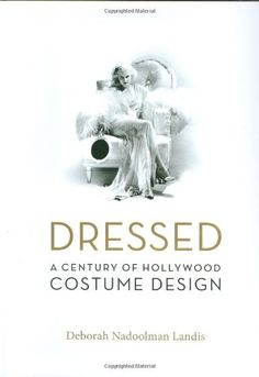 18dbd4a4a0 Dressed  A Century of Hollywood Costume Design by Deborah Nadoolman Landis  http
