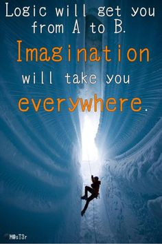 """""""Logic will get you from a to b. imagination will take you everywhere."""""""
