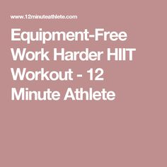 Equipment-Free Work Harder HIIT Workout - 12 Minute Athlete