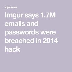 Imgur says 1.7M emails and passwords were breached in 2014 hack